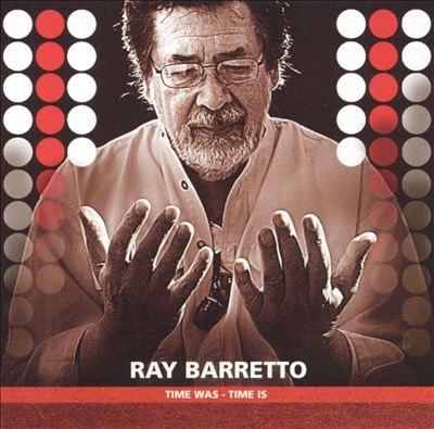 "Ray Barretto ""Time Was - Time Is"""